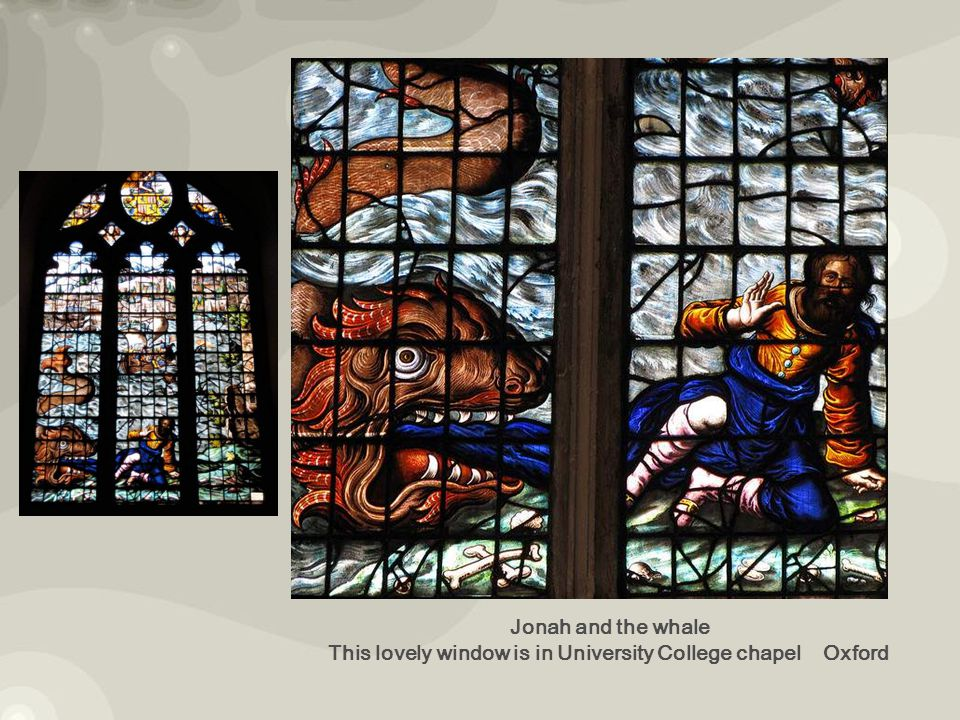 Jonah and the whale This lovely window is in University College chapel Oxford