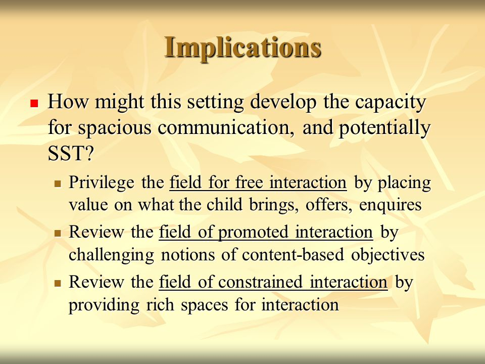 Implications How might this setting develop the capacity for spacious communication, and potentially SST.