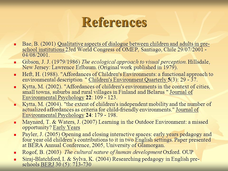 References Bae, B. (2001) Qualitative aspects of dialogue between children and adults in pre- school institutions 23rd World Congress of OMEP, Santiag
