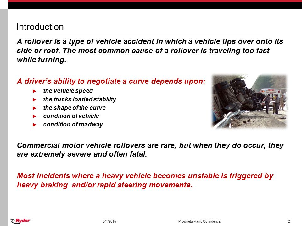 5/4/2015Proprietary and Confidential2 Introduction A rollover is a type of vehicle accident in which a vehicle tips over onto its side or roof.