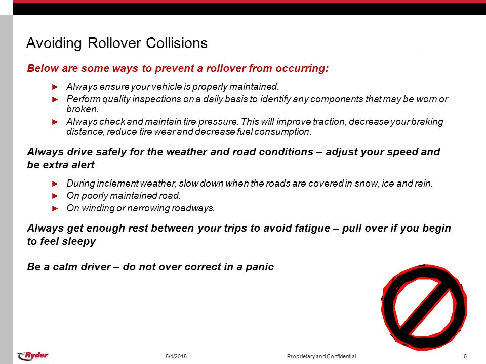 Avoiding Rollover Collisions Below are some ways to prevent a rollover from occurring: ► Always ensure your vehicle is properly maintained. ► Perform