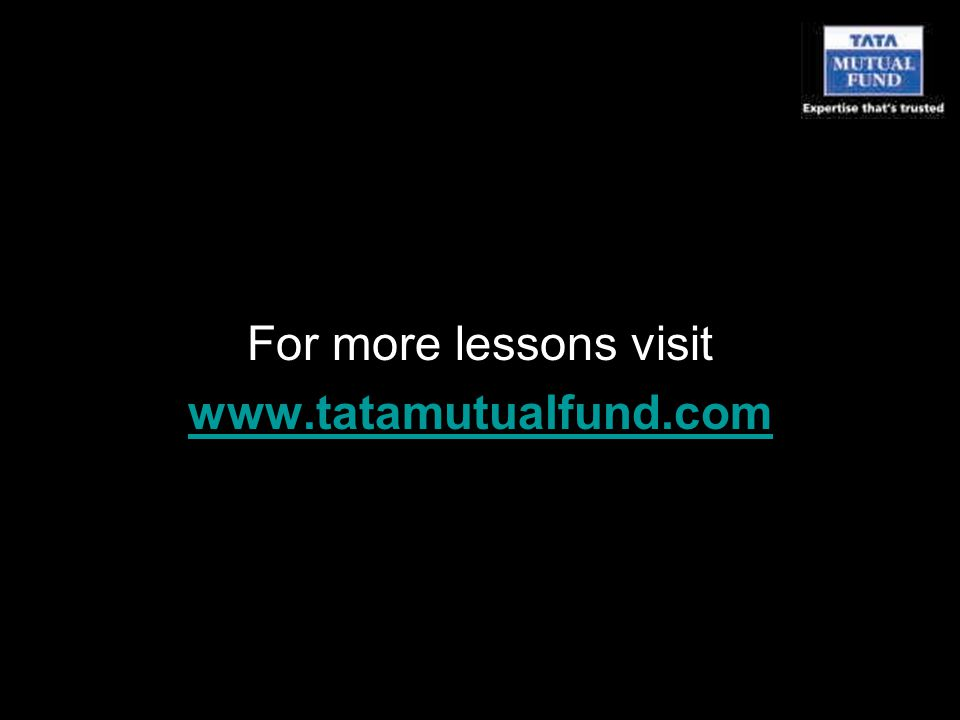 For more lessons visit www.tatamutualfund.com