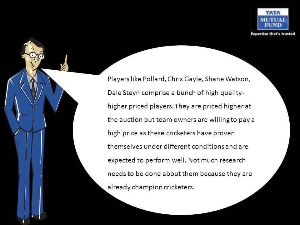 Players like Pollard, Chris Gayle, Shane Watson, Dale Steyn comprise a bunch of high quality- higher priced players.