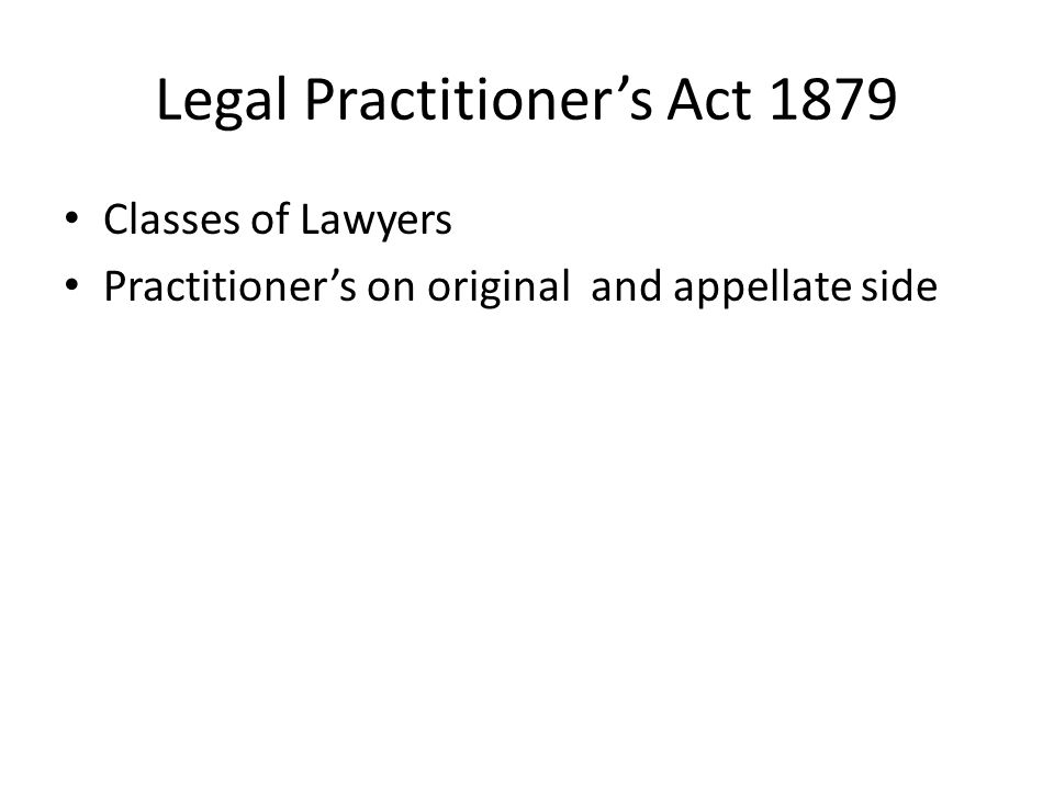 Legal Practitioner's Act 1879 Classes of Lawyers Practitioner's on original and appellate side