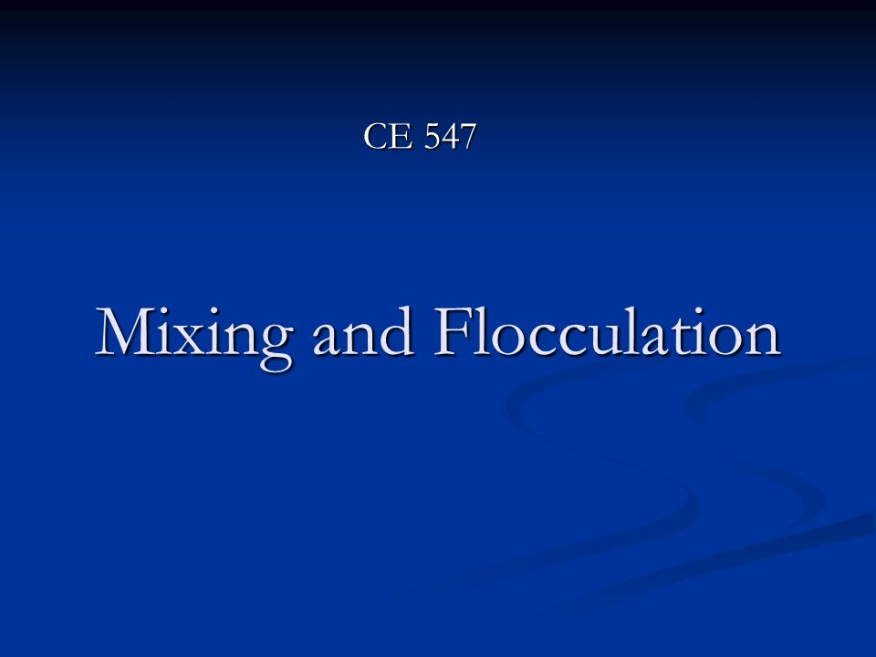 Mixing and Flocculation CE 547