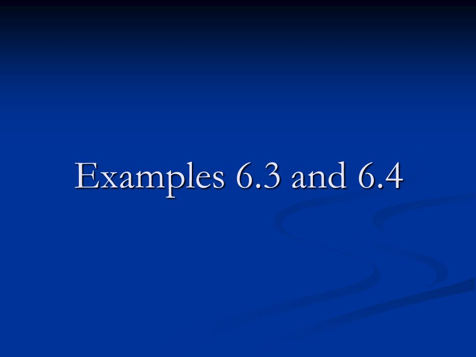 Examples 6.3 and 6.4