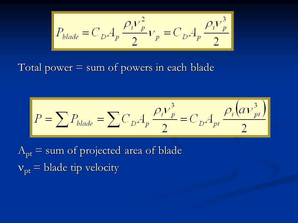 Total power = sum of powers in each blade A pt = sum of projected area of blade pt = blade tip velocity pt = blade tip velocity