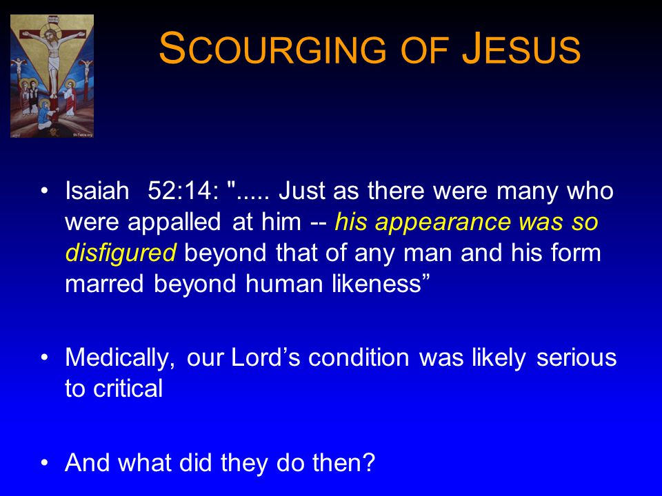 S COURGING OF J ESUS Isaiah 52:14: