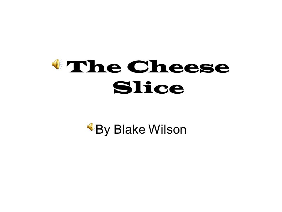 The Cheese Slice By Blake Wilson