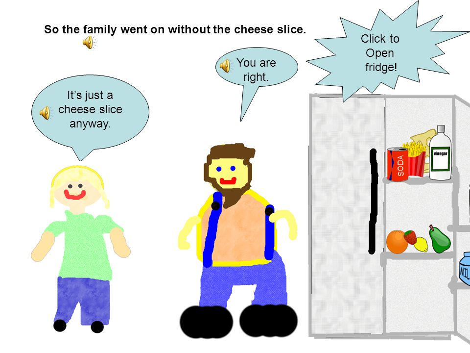 So the family went on without the cheese slice.It's just a cheese slice anyway.