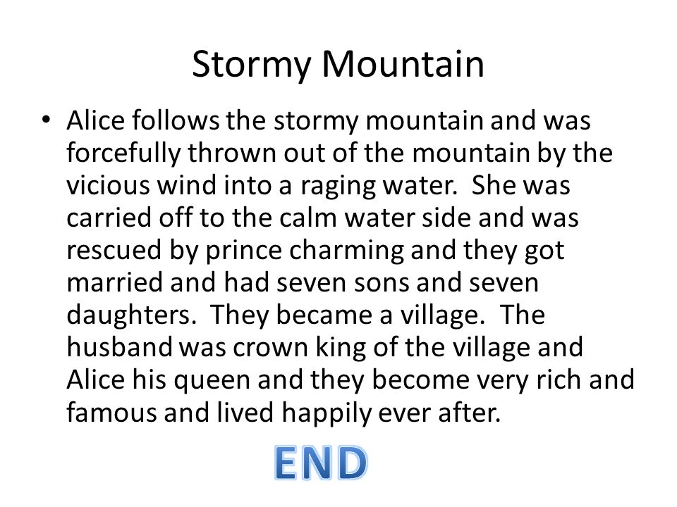 Stormy Mountain Alice follows the stormy mountain and was forcefully thrown out of the mountain by the vicious wind into a raging water.