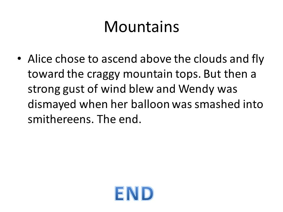 Mountains Alice chose to ascend above the clouds and fly toward the craggy mountain tops. But then a strong gust of wind blew and Wendy was dismayed w