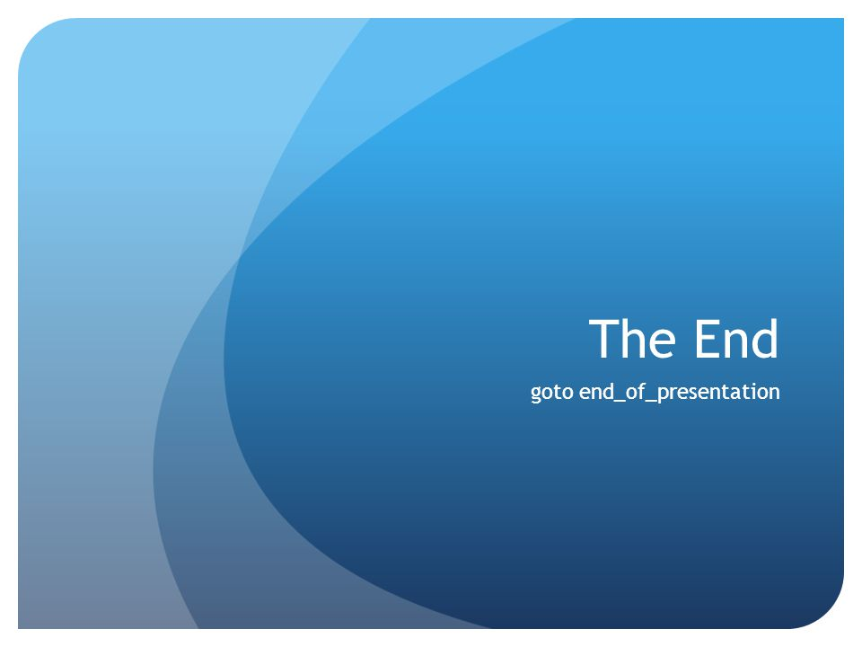 The End goto end_of_presentation