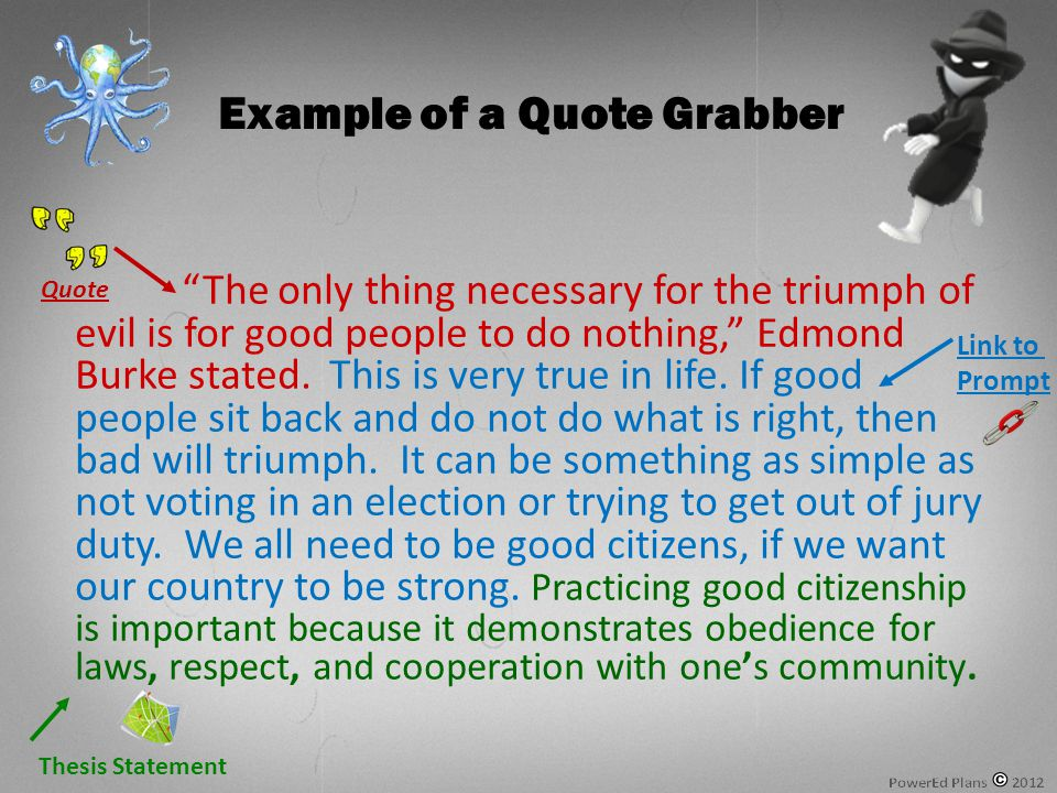 The only thing necessary for the triumph of evil is for good people to do nothing, Edmond Burke stated.