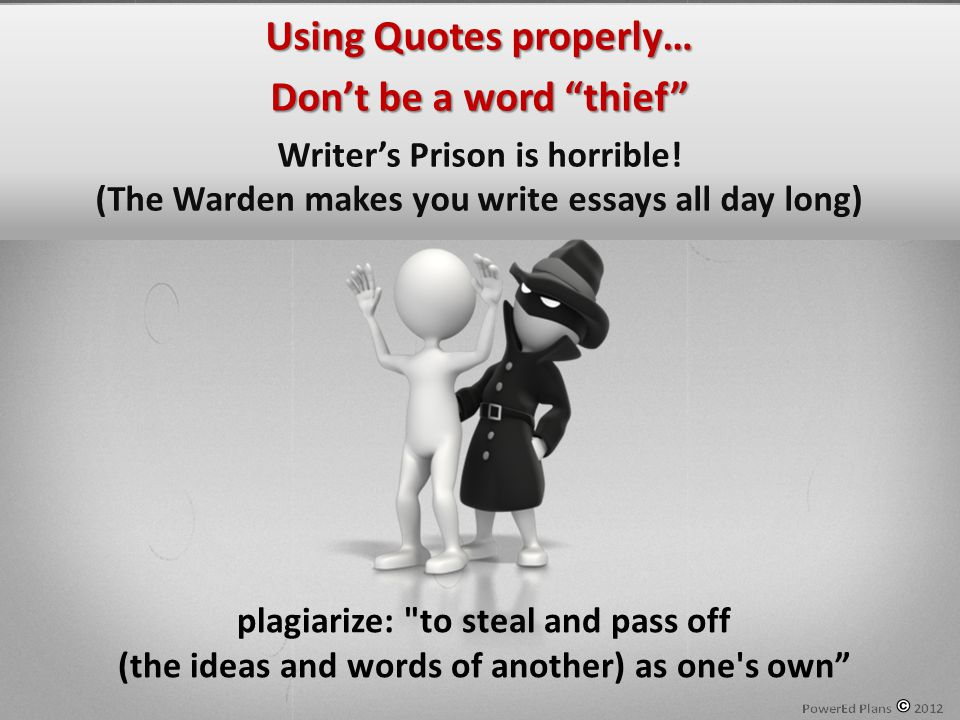 Using Quotes properly… Don't be a word thief Writer's Prison is horrible.