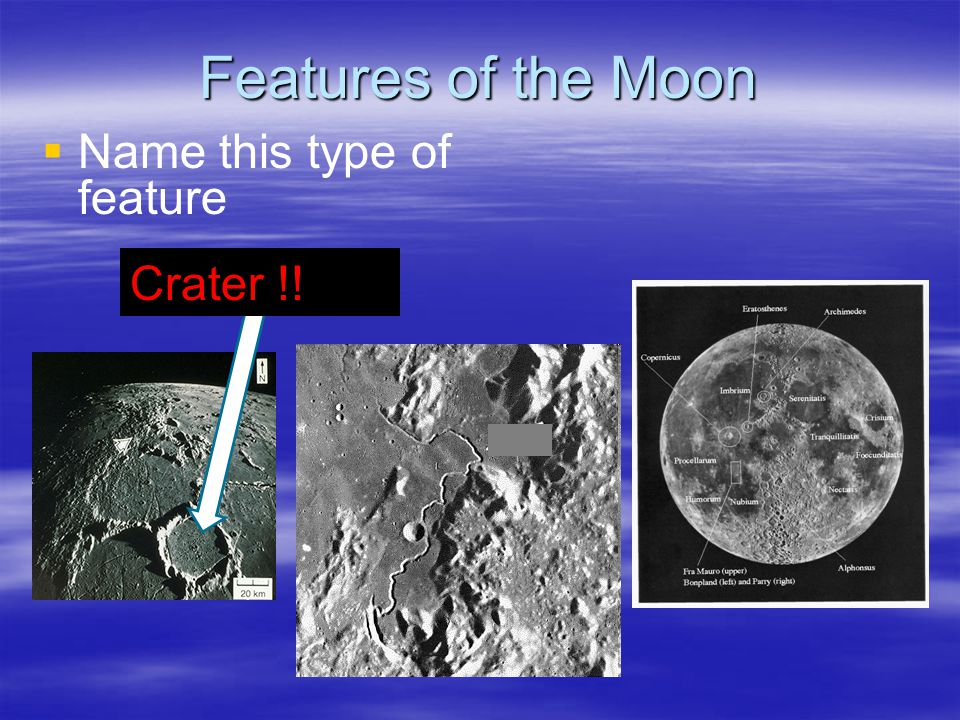 Features of the Moon   Name this type of feature Crater !!