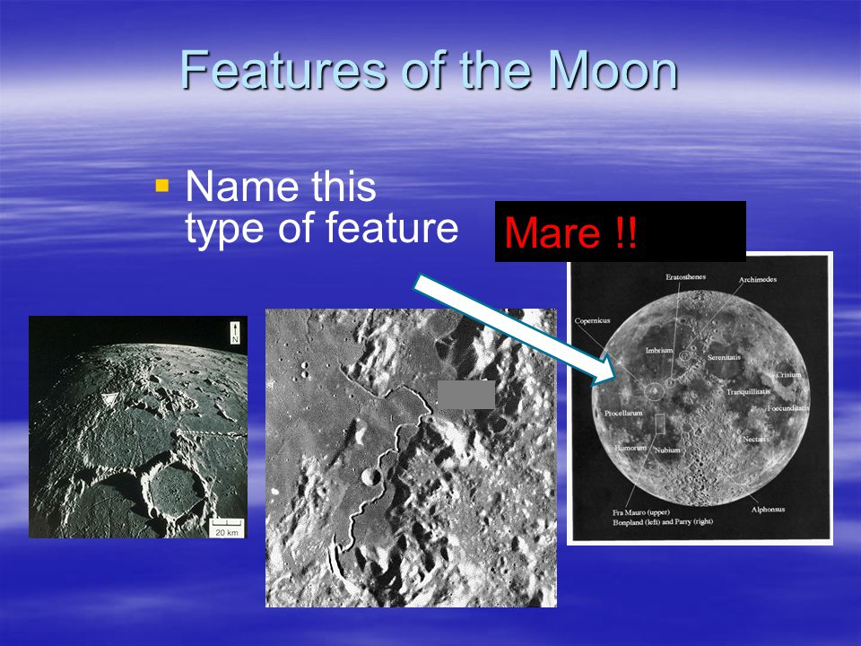 Features of the Moon   Name this type of feature Mare !!