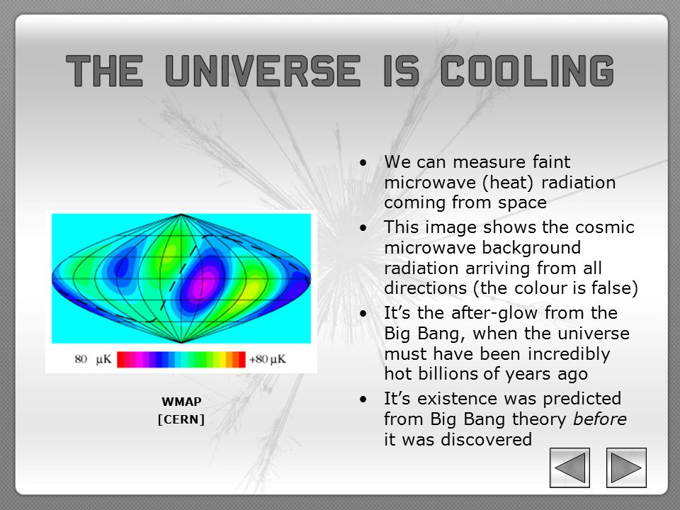 We can measure faint microwave (heat) radiation coming from space This image shows the cosmic microwave background radiation arriving from all directi
