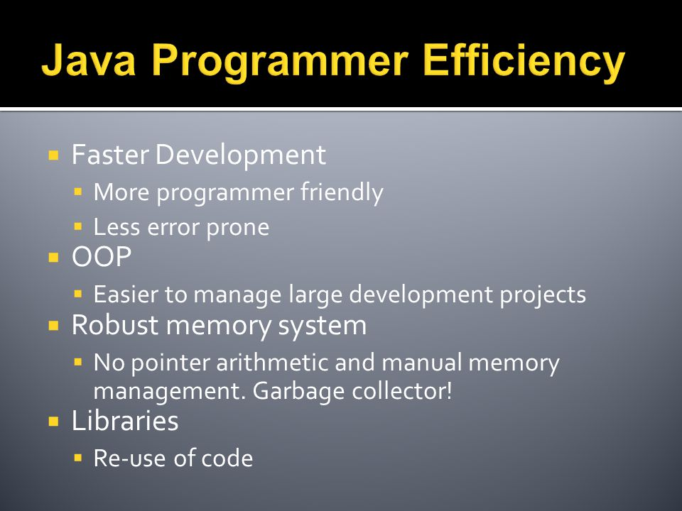  Faster Development  More programmer friendly  Less error prone  OOP  Easier to manage large development projects  Robust memory system  No poi