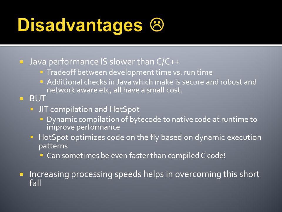  Java performance IS slower than C/C++  Tradeoff between development time vs.