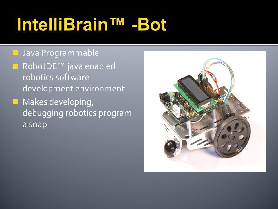 Java Programmable RoboJDE™ java enabled robotics software development environment Makes developing, debugging robotics program a snap