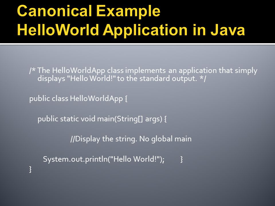 /* The HelloWorldApp class implements an application that simply displays Hello World! to the standard output.