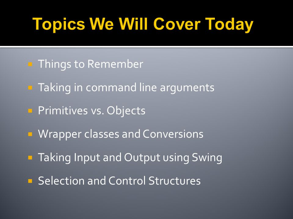  Things to Remember  Taking in command line arguments  Primitives vs.