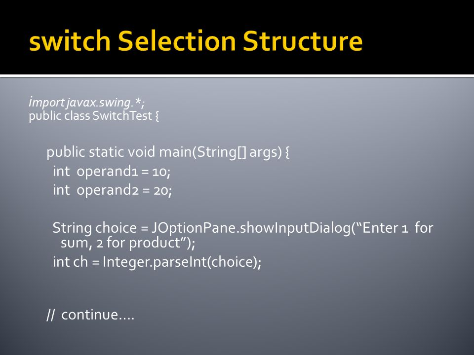 i mport javax.swing.*; public class SwitchTest { public static void main(String[] args) { int operand1 = 10; int operand2 = 20; String choice = JOptio