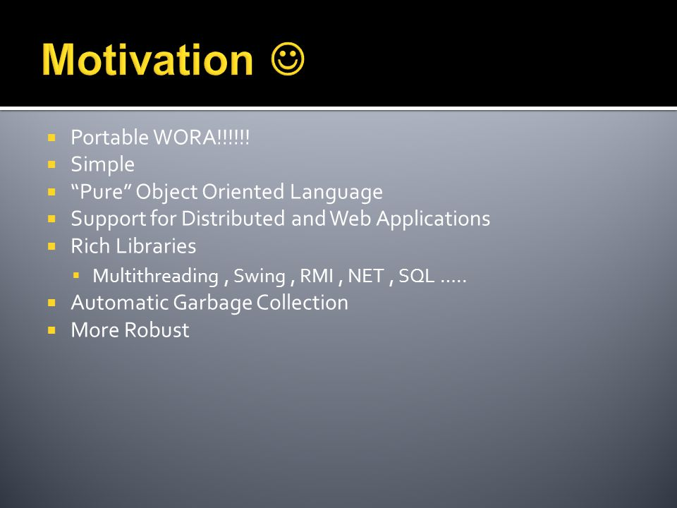 """ Portable WORA!!!!!!  Simple  """"Pure"""" Object Oriented Language  Support for Distributed and Web Applications  Rich Libraries  Multithreading, Swi"""