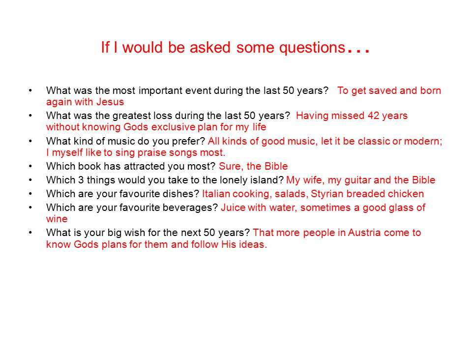 If I would be asked some questions … What was the most important event during the last 50 years.
