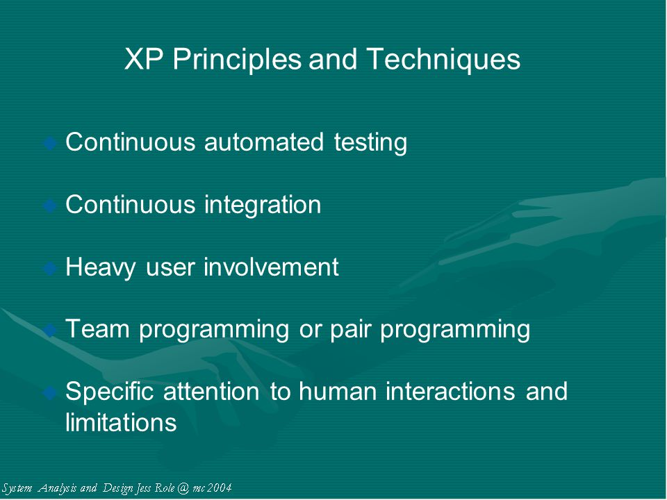 XP Principles and Techniques u Continuous automated testing u Continuous integration u Heavy user involvement u Team programming or pair programming u