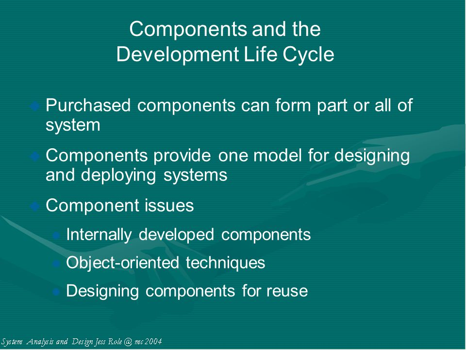 Components and the Development Life Cycle u Purchased components can form part or all of system u Components provide one model for designing and deplo
