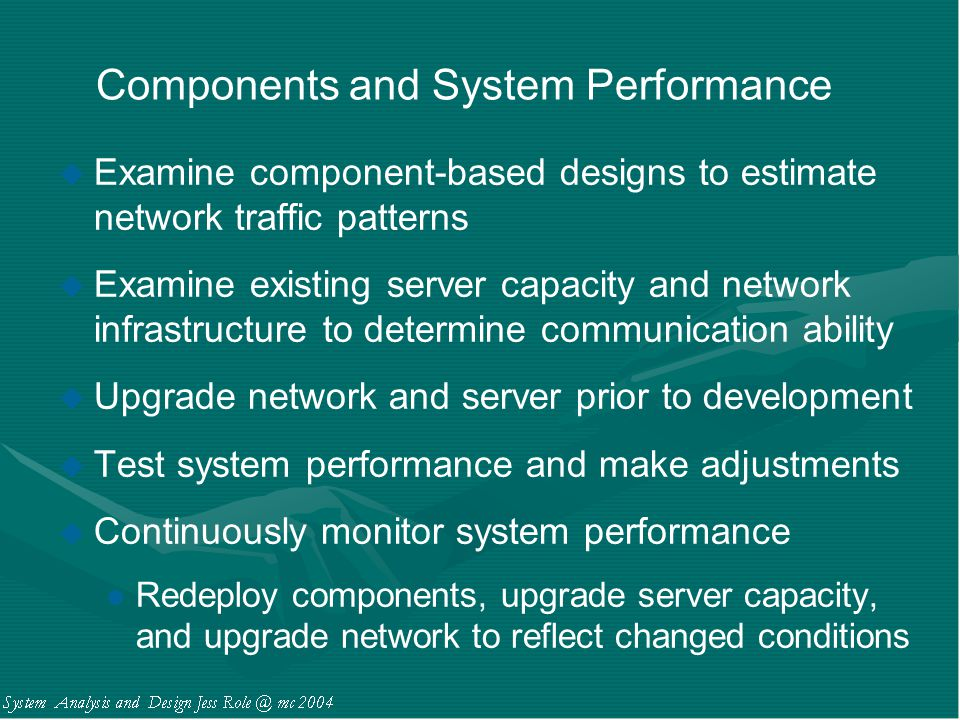 Components and System Performance u Examine component-based designs to estimate network traffic patterns u Examine existing server capacity and networ