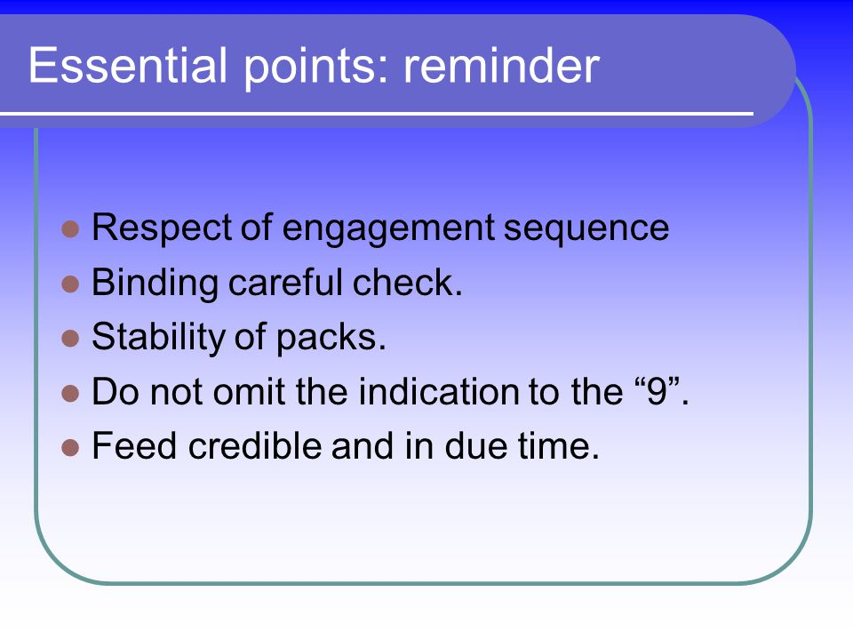 Essential points: reminder Respect of engagement sequence Binding careful check.