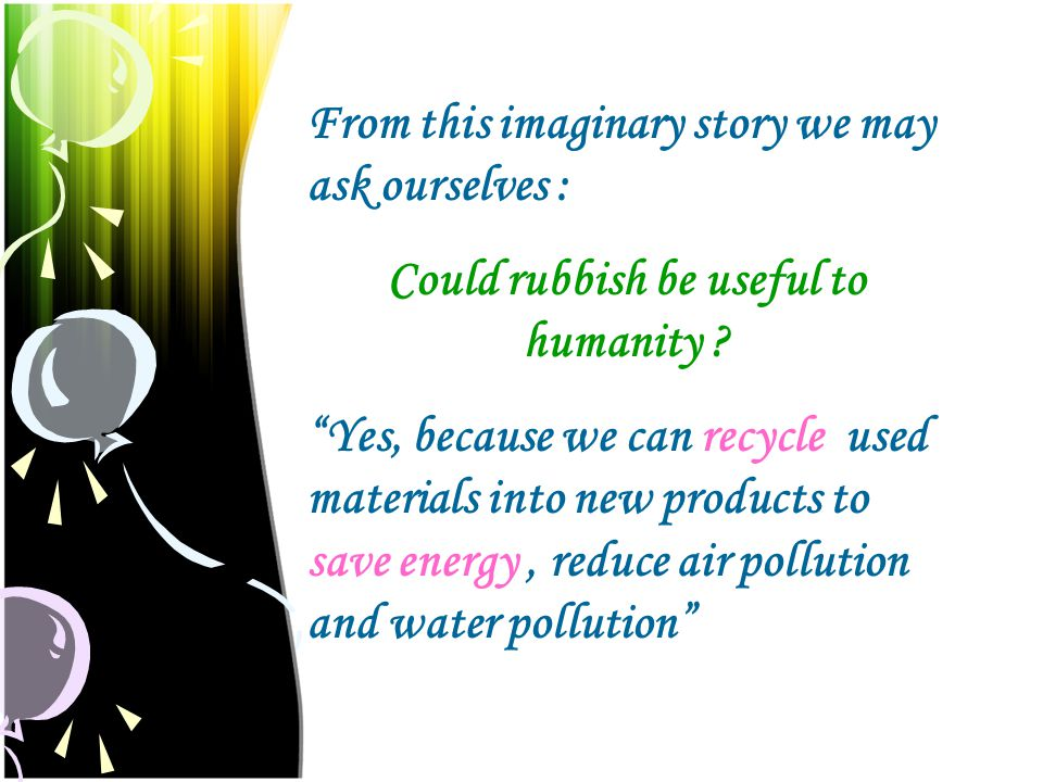What …..?, How could rubbish save energy ? Rubbish is a cheap source of energy.