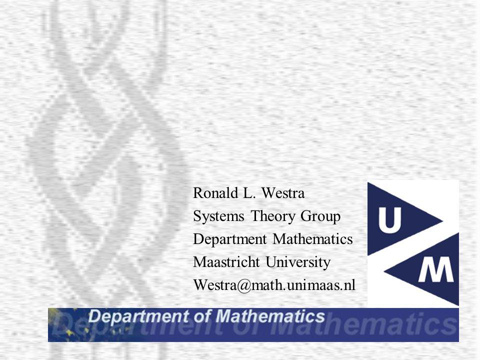 Ronald L. Westra Systems Theory Group Department Mathematics Maastricht University Westra@math.unimaas.nl