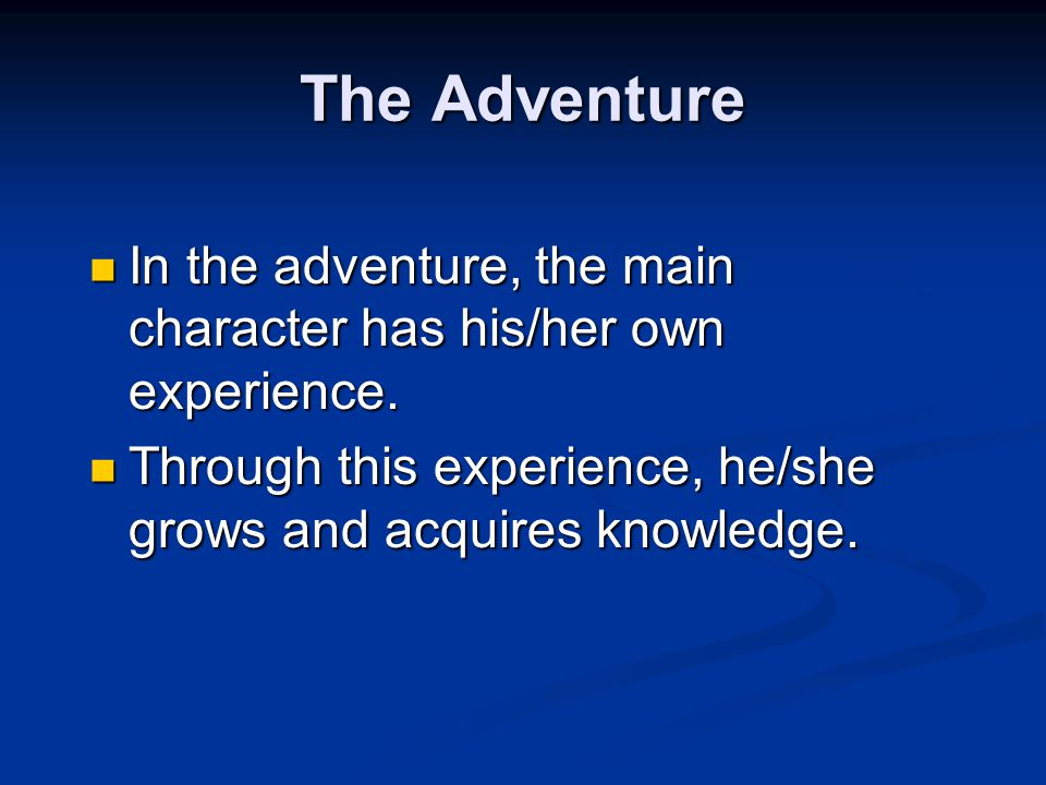 The Adventure In the adventure, the main character has his/her own experience.