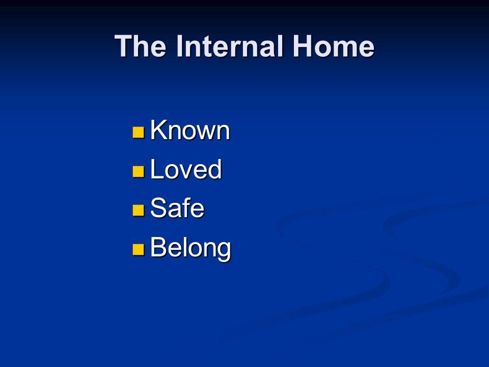 The Internal Home Known Known Loved Loved Safe Safe Belong Belong