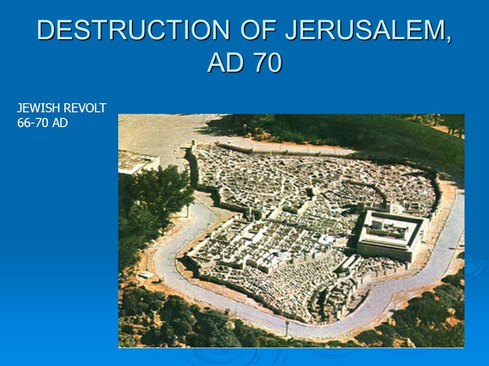 DESTRUCTION OF JERUSALEM, AD 70 JEWISH REVOLT 66-70 AD