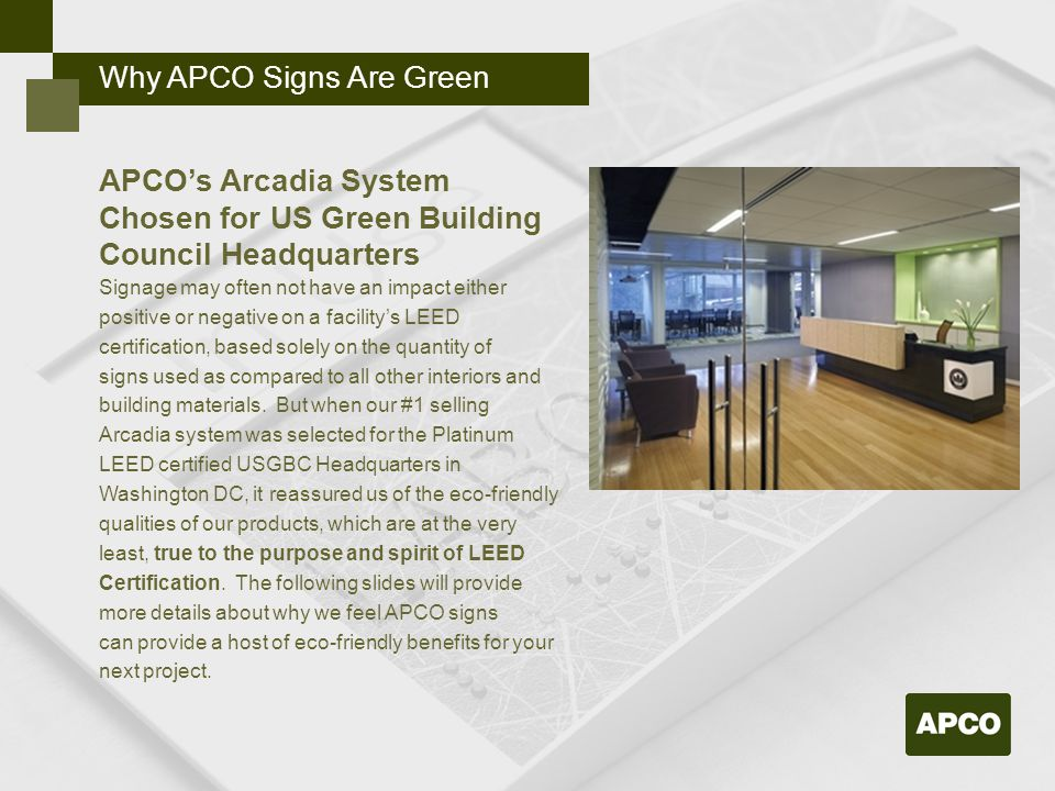 APCO's Arcadia System Chosen for US Green Building Council Headquarters Signage may often not have an impact either positive or negative on a facility's LEED certification, based solely on the quantity of signs used as compared to all other interiors and building materials.