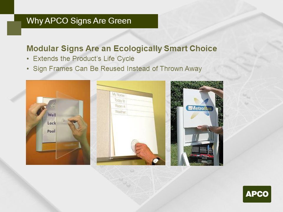 Modular Signs Are an Ecologically Smart Choice Extends the Product's Life Cycle Sign Frames Can Be Reused Instead of Thrown Away