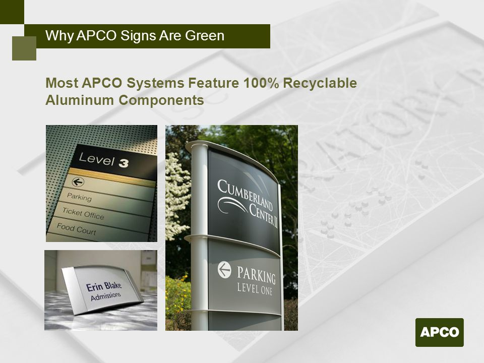 Why APCO Signs Are Green Most APCO Systems Feature 100% Recyclable Aluminum Components
