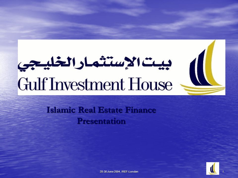 28-30 June 2004, IREF-London 1 Islamic Real Estate Finance Presentation