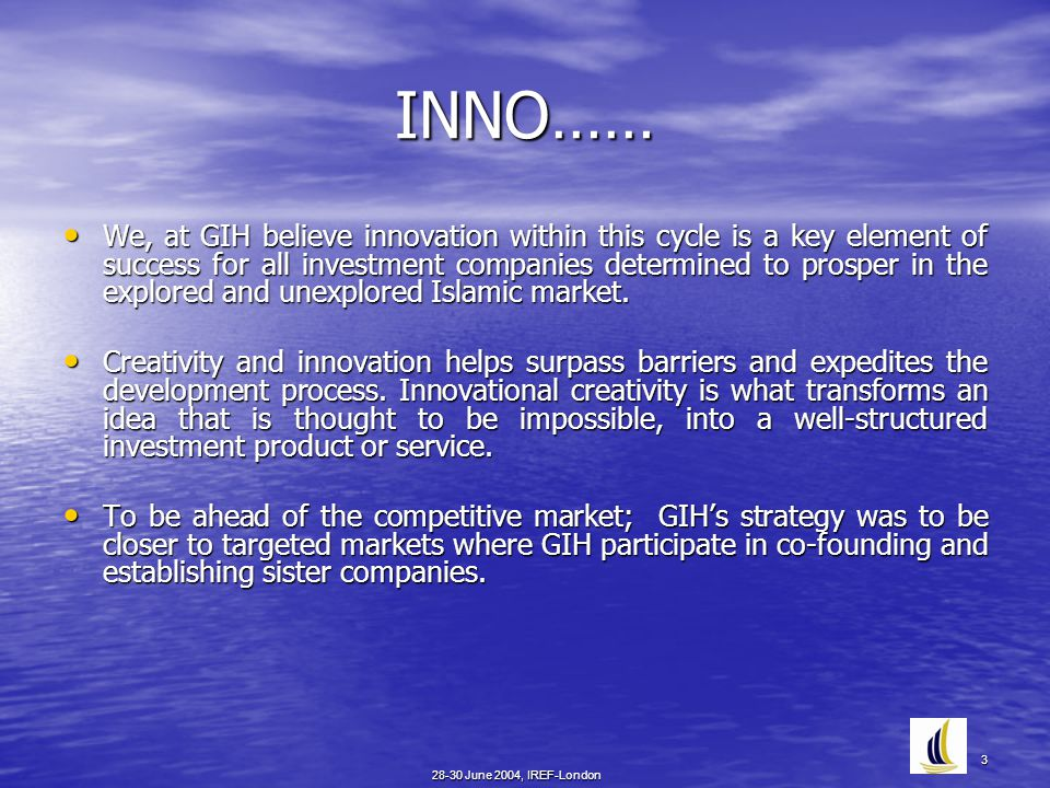 28-30 June 2004, IREF-London 3 INNO…… We, at GIH believe innovation within this cycle is a key element of success for all investment companies determi