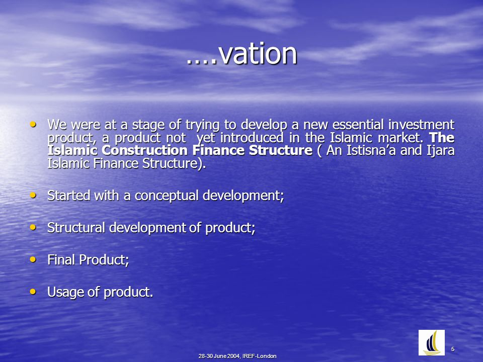 28-30 June 2004, IREF-London 5 ….vation We were at a stage of trying to develop a new essential investment product, a product not yet introduced in th