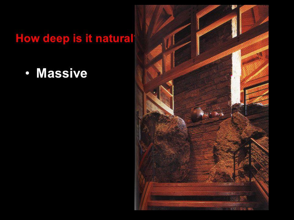 How deep is it natural? Massive