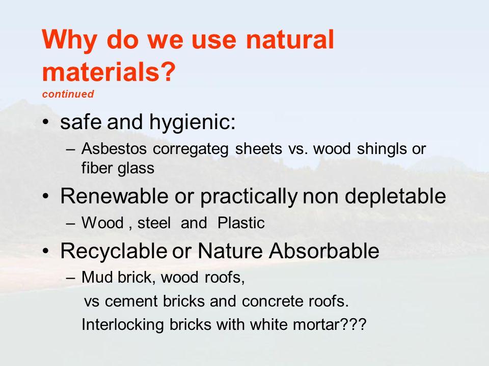 Why do we use natural materials.continued safe and hygienic: –Asbestos corregateg sheets vs.