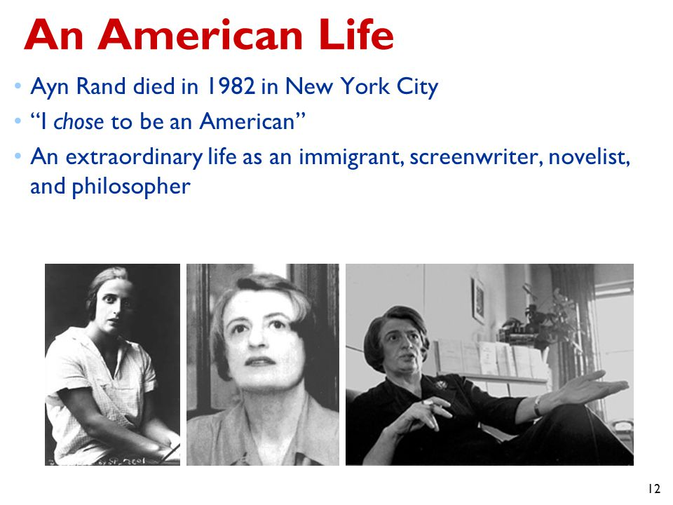 12 An American Life Ayn Rand died in 1982 in New York City I chose to be an American An extraordinary life as an immigrant, screenwriter, novelist, and philosopher