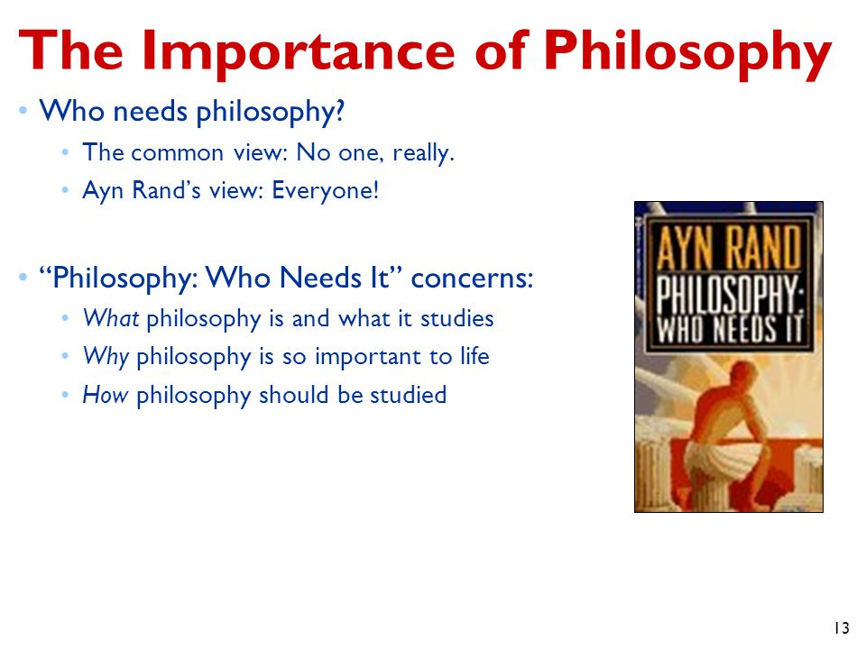13 The Importance of Philosophy Who needs philosophy.