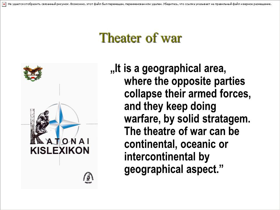 "Theater of war ""It is a geographical area, where the opposite parties collapse their armed forces, and they keep doing warfare, by solid stratagem."